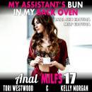 My Assistant's Bun In My Back Oven : Anal MILFs 17 (Anal Sex Erotica MILF Erotica) Audiobook