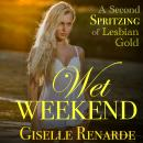 Wet Weekend: A Second Spritzing of Lesbian Gold Audiobook
