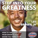 Step Into Your Greatness - How to Take Your Life from Where It Is to Where You Want to Be Audiobook