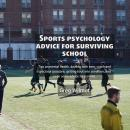 Sports Psychology Advice for Surviving School Audiobook