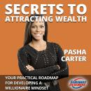Secrets to Attracting Wealth - Your Practical Roadmap for Developing a Millionaire Mindset Audiobook