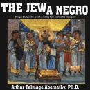 The Jew a Negro: Being a Study of the Jewish Ancestry from an Impartial Standpoint Audiobook