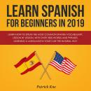 Learn Spanish for Beginners in 2019: Learn How to Speak the Most Common Spanish Vocabulary, Lesson by Lesson, with Over 1500 Words and Phrases. Learning a Language in Your Car the Natural Way, Patrick Kne