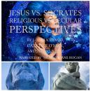 Jesus vs. Socrates: Religious vs. Secular Perspectives Audiobook