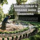 Simple, Cheap and organic Home Gardening Audiobook