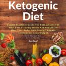 Ketogenic Diet: Simple Practical Guide For Keto Adaptation with Keto Friendly Meals and Recipes to H Audiobook
