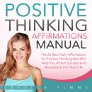 Positive Thinking Affirmations Manual: The 65 Best Daily Affirmations for Positive Thinking that Wil Audiobook