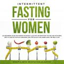 Intermittent Fasting for Women: 101 Beginners Guide for Women for Weight Loss with Intermittent Fasting and Ketogenic Diet to lose Fat without Swearing - Join the 30 Days Challenge using the Meal Plan, Mindfulness Meditation Academy