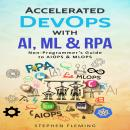 Accelerated DevOps with AI, ML & RPA: Non-Programmer's Guide to AIOPS & MLOPS Audiobook