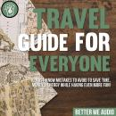 Travel Guide for Everyone: 10 Must-Know Mistakes to Avoid to Save Time, Money & Energy While Having  Audiobook