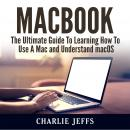 MacBook: The Ultimate Guide To Learning How To Use A Mac and Understand macOS Audiobook