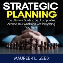 Strategic Planning: The Ultimate Guide to Be Unstoppable, Achieve Your Goals and Get Everything You  Audiobook