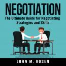 Negotiation: The Ultimate Guide for Negotiating Strategies and Skills Audiobook