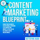 Content Marketing Blueprint: Grow Your Business Faster While Spending Less Marketing Money & Stay Ah Audiobook