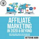 Affiliate Marketing in 2020 & Beyond: How to Make Money Online & Start Building Your Passive Income  Audiobook