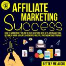 Affiliate Marketing Success: How to Make Money Online in 2020 & Beyond With Affiliate Marketing, Bec Audiobook