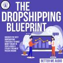 The Dropshipping Blueprint: Discover the Best Dropshipping Strategies to Make Money Online in 2020 & Audiobook
