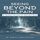 Seeing Beyond the Pain A Journey of Health and Wellness Audiobook