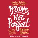 Brave, Not Perfect: Fear Less, Fail More, and Live Bolder, Reshma Saujani