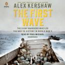 First Wave: The D-Day Warriors Who Led the Way to Victory in World War II, Alex Kershaw