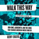 Walk This Way: Run-DMC, Aerosmith, and the Song that Changed American Music Forever Audiobook