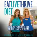 Eat, Live, Thrive Diet: A Lifestyle Plan to Rev Up Your Midlife Metabolism Audiobook