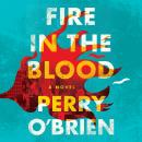 Fire in the Blood: A Novel Audiobook