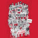 Nevertheless, We Persisted: 48 Voices of Defiance, Strength, and Courage, Amy Klobuchar