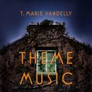 Theme Music: A Novel, T. Marie Vandelly