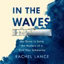 In the Waves: My Quest to Solve the Mystery of a Civil War Submarine Audiobook