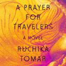 A Prayer for Travelers: A Novel Audiobook