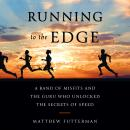 The Running to the Edge: A Band of Misfits and the Guru Who Unlocked the Secrets of Speed Audiobook