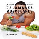 45 Recetas De Comidas Para Reducir Calambres Musculares: Elimine Los Calambres Musculares Finalmente Audiobook