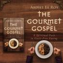 Gourmet Gospel: A Spiritual Path to Guilt-Free Eating, Abdiel Leroy
