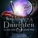 Watchmaker's Daughter: Glass And Steele, book 1, C.J. Archer