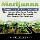 Marijuana Growing & Cultivating: The Indoor Outdoor Guide for Medical and Personal Marijuana Horticulture, Chad Dorsey
