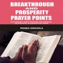 Breakthrough And Prosperity Prayer Points: 225 Powerful Night Prayers For Spiritual Deliverance, Blessings And Favor