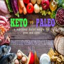 Keto vs Paleo: a nutritional doctor weighs the pros and cons, Phillip Osmond Clark