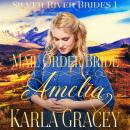 Mail Order Bride Amelia: Sweet Clean Inspirational Frontier Historical Western Romance, Karla Gracey