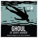 Ghoul of Gray's Harbor: Murder & Mayhem in the Pacific Northwest Audiobook
