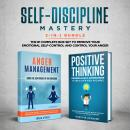 Self-Discipline Mastery 2-in-1 Bundle: Anger Management + Positive Thinking Affirmations- The #1 Complete Box Set to Improve Your Emotional Self-Control and Control Your Anger, Frank Steven