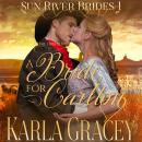 Mail Order Bride - A Bride for Carlton: Sweet Clean Inspirational Frontier Historical Western Romance, Karla Gracey