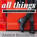 All Things: A Reverend Alma Lee Mystery (Book 1), Amber Belldene
