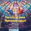 The Life of Saint Alphonsus Ligouri Audiobook