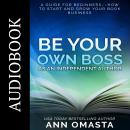 Be Your Own Boss as an Independent Author: A guide for beginners--How to start and grow your book business, Ann Omasta
