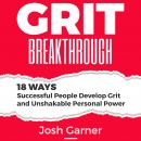 Grit Breakthrough: 18 Ways Successful People Develop Grit and Unshakable Personal Power Audiobook