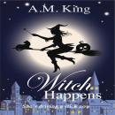 Witch Happens: The Summer Sisters Witch Cozy Mystery Book 1, A. M. King