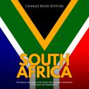 South Africa: The History and Legacy of the Nation from European Colonization to the End of the Apartheid Era, Charles River Editors