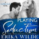 Playing with Seduction, Erika Wilde