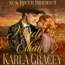 Mail Order Bride - A Bride for Ethan: Sweet Clean Inspirational Frontier Historical Western Romance, Karla Gracey